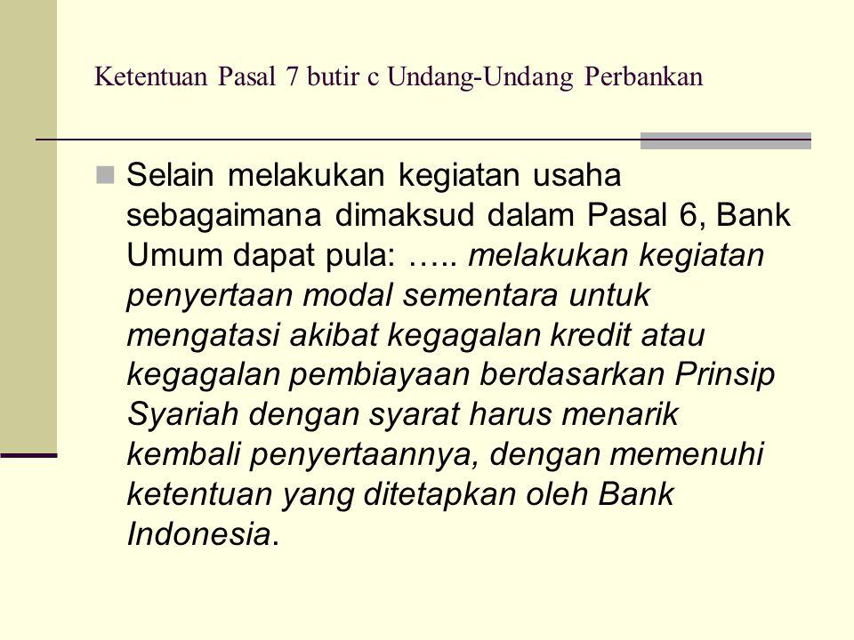 Ketentuan Pasal 7 butir c Undang-Undang Perbankan Selain melakukan kegiatan usaha sebagaimana dimaksud dalam Pasal 6, Bank Umum dapat pula: ….. melaku