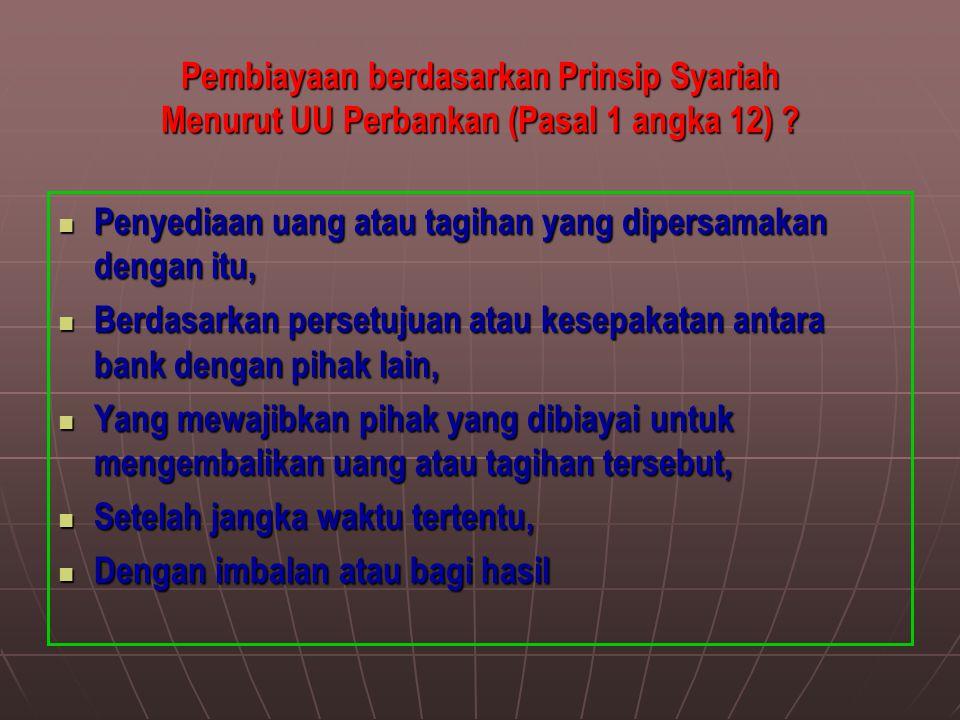 Pembiayaan berdasarkan Prinsip Syariah Menurut UU Perbankan (Pasal 1 angka 12) ? Penyediaan uang atau tagihan yang dipersamakan dengan itu, Penyediaan