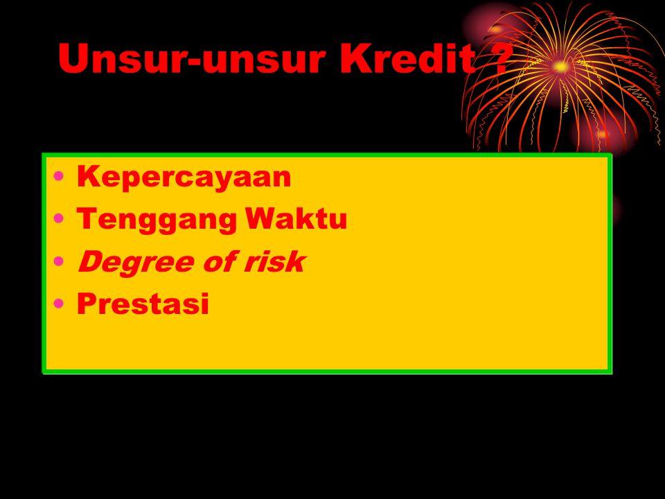 Unsur-unsur Kredit ? Kepercayaan Tenggang Waktu Degree of risk Prestasi