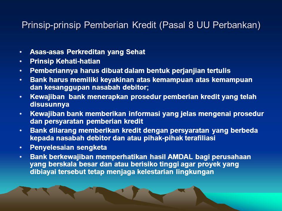 Prinsip-prinsip Pemberian Kredit (Pasal 8 UU Perbankan) Asas-asas Perkreditan yang Sehat Prinsip Kehati-hatian Pemberiannya harus dibuat dalam bentuk