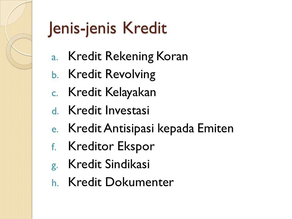 Jenis-jenis Kredit a. Kredit Rekening Koran b. Kredit Revolving c. Kredit Kelayakan d. Kredit Investasi e. Kredit Antisipasi kepada Emiten f. Kreditor