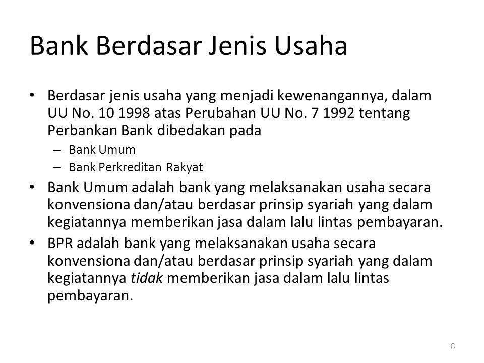 8 Bank Berdasar Jenis Usaha Berdasar jenis usaha yang menjadi kewenangannya, dalam UU No.