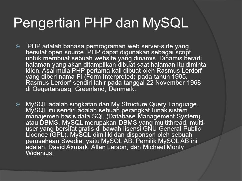 Pengertian PHP dan MySQL  PHP adalah bahasa pemrograman web server-side yang bersifat open source.