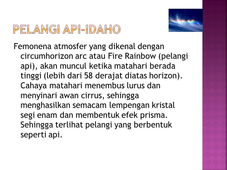 Femonena atmosfer yang dikenal dengan circumhorizon arc atau Fire Rainbow (pelangi api), akan muncul ketika matahari berada tinggi (lebih dari 58 dera