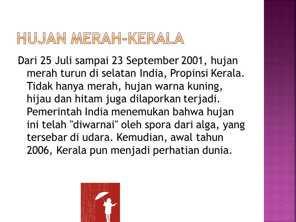 Dari 25 Juli sampai 23 September 2001, hujan merah turun di selatan India, Propinsi Kerala. Tidak hanya merah, hujan warna kuning, hijau dan hitam jug