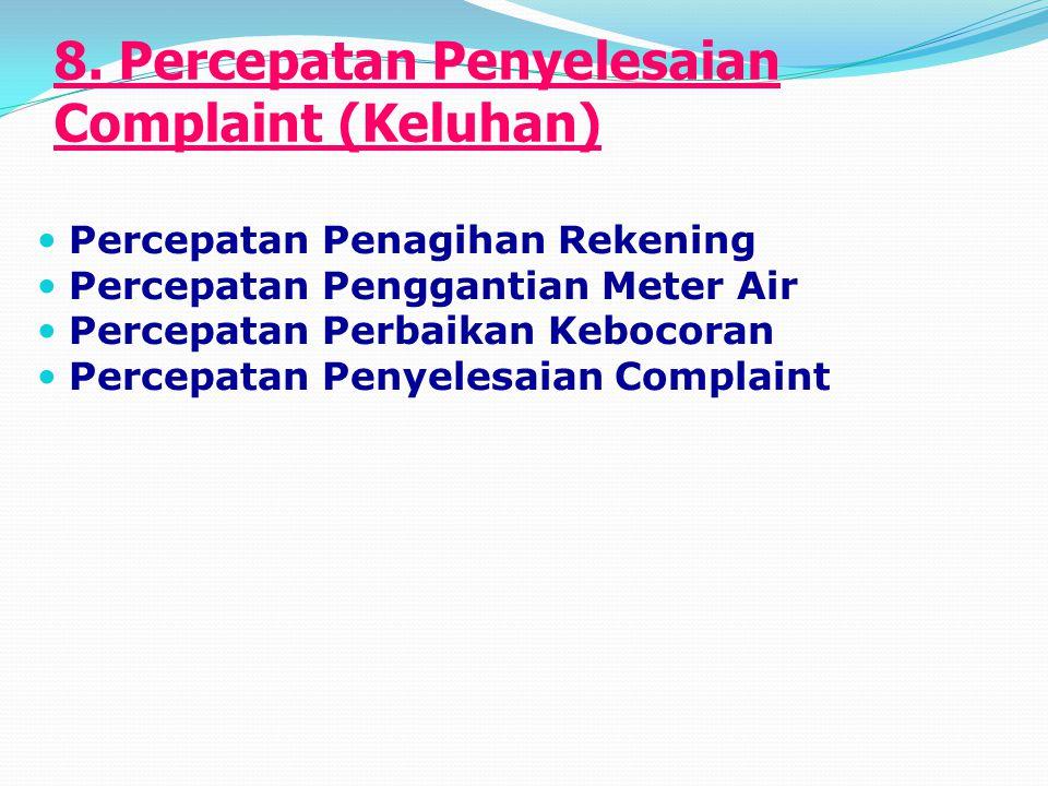 8. Percepatan Penyelesaian Complaint (Keluhan) Percepatan Penagihan Rekening Percepatan Penggantian Meter Air Percepatan Perbaikan Kebocoran Percepata