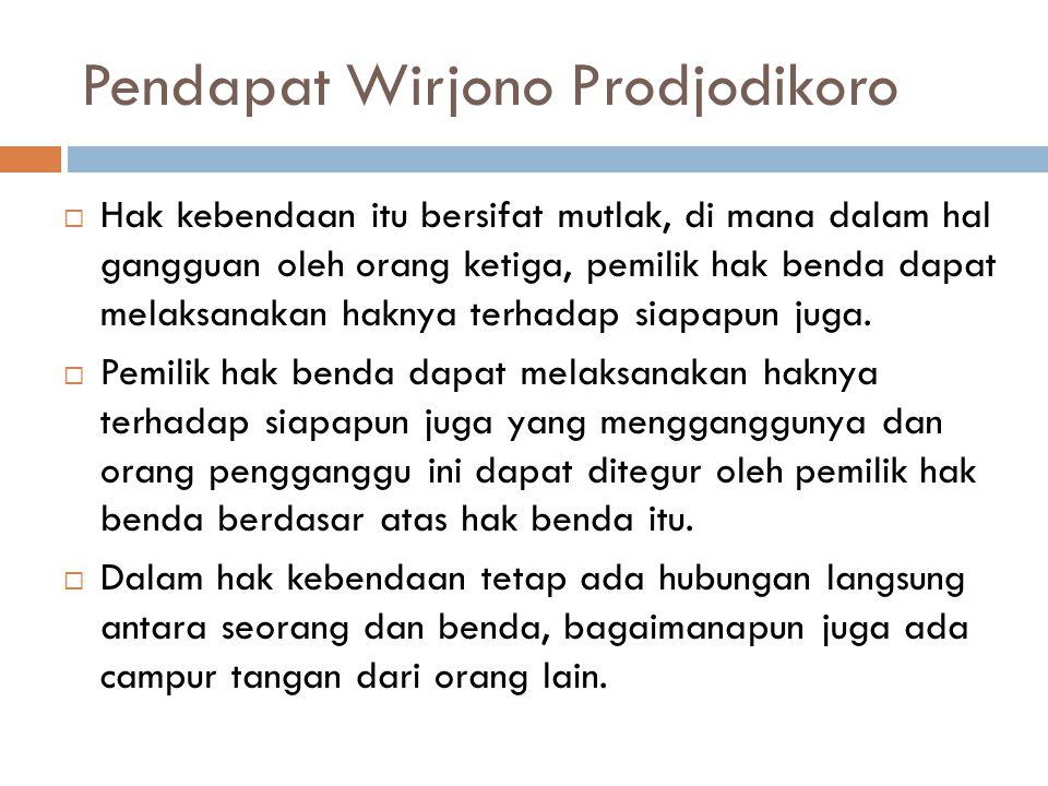 Pendapat Wirjono Prodjodikoro  Hak kebendaan itu bersifat mutlak, di mana dalam hal gangguan oleh orang ketiga, pemilik hak benda dapat melaksanakan
