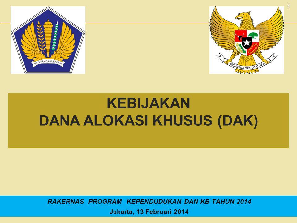 1 RAKERNAS PROGRAM KEPENDUDUKAN DAN KB TAHUN 2014 Jakarta, 13 Februari 2014 KEBIJAKAN DANA ALOKASI KHUSUS (DAK)
