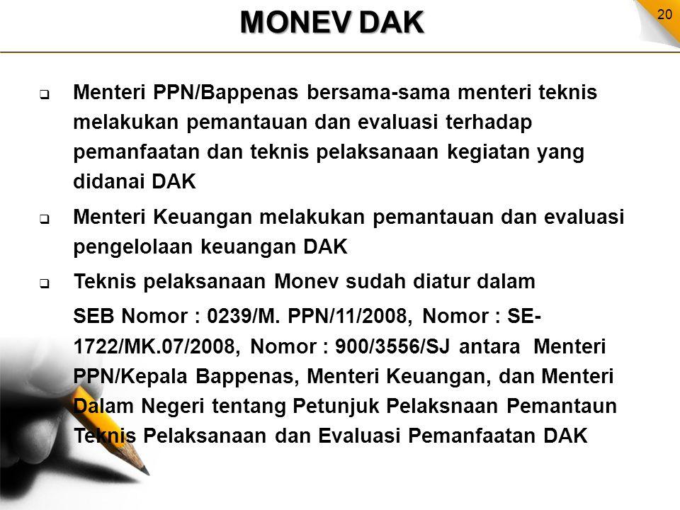 20 MONEV DAK  Menteri PPN/Bappenas bersama-sama menteri teknis melakukan pemantauan dan evaluasi terhadap pemanfaatan dan teknis pelaksanaan kegiatan