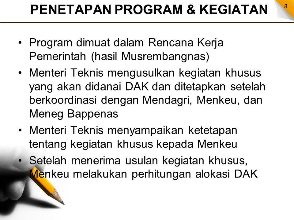 8 PENETAPAN PROGRAM & KEGIATAN Program dimuat dalam Rencana Kerja Pemerintah (hasil Musrembangnas) Menteri Teknis mengusulkan kegiatan khusus yang aka