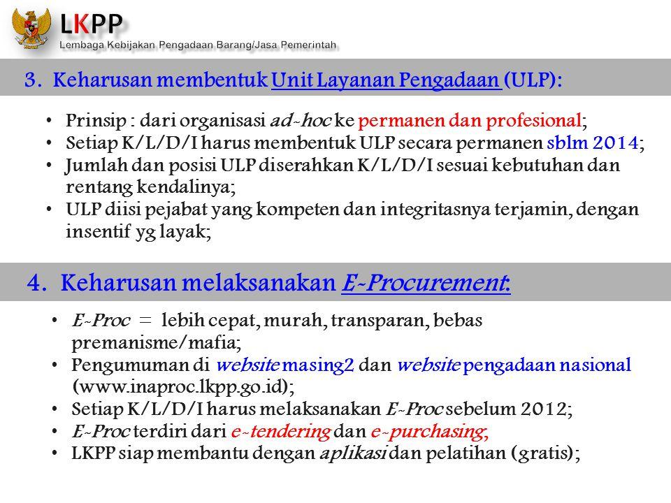3. Keharusan membentuk Unit Layanan Pengadaan (ULP): Prinsip : dari organisasi ad-hoc ke permanen dan profesional; Setiap K/L/D/I harus membentuk ULP