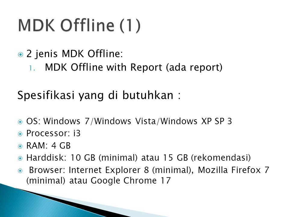  2 jenis MDK Offline: 1. MDK Offline with Report (ada report) Spesifikasi yang di butuhkan :  OS: Windows 7/Windows Vista/Windows XP SP 3  Processo