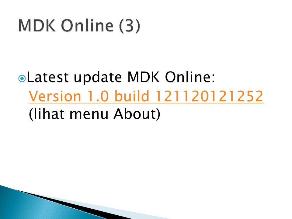  Latest update MDK Online: Version 1.0 build 121120121252 Version 1.0 build 121120121252 (lihat menu About)
