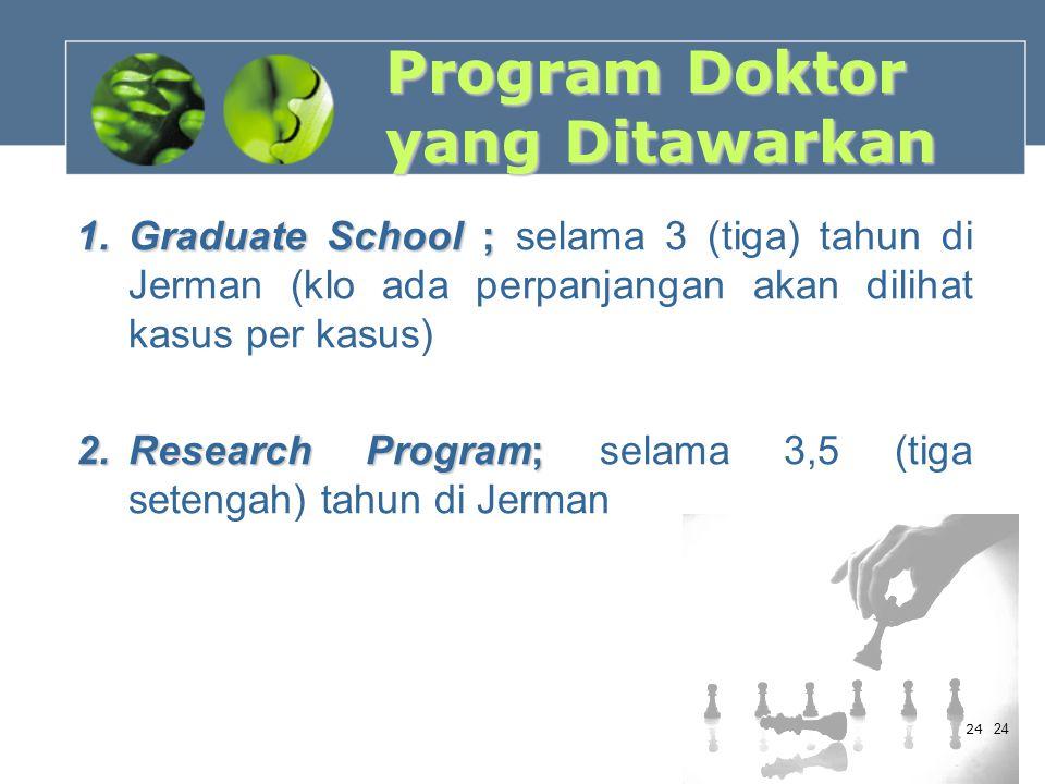 Program Doktor yang Ditawarkan 1.Graduate School ; 1.Graduate School ; selama 3 (tiga) tahun di Jerman (klo ada perpanjangan akan dilihat kasus per ka
