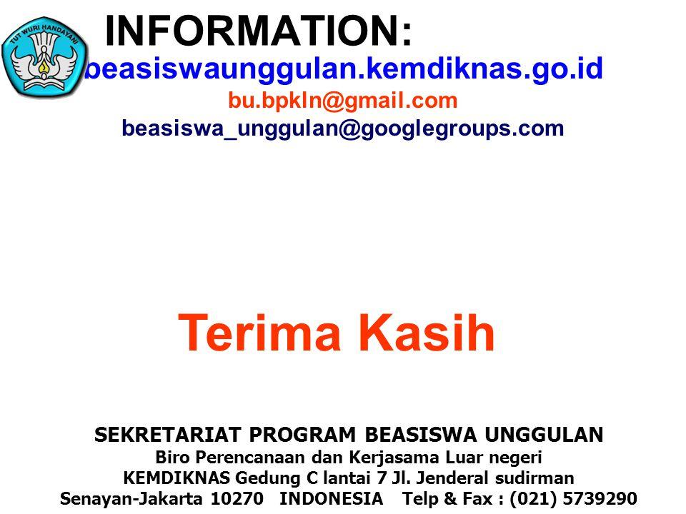INFORMATION: SEKRETARIAT PROGRAM BEASISWA UNGGULAN Biro Perencanaan dan Kerjasama Luar negeri KEMDIKNAS Gedung C lantai 7 Jl. Jenderal sudirman Senaya