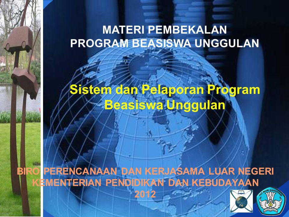 MATERI PEMBEKALAN PROGRAM BEASISWA UNGGULAN Sistem dan Pelaporan Program Beasiswa Unggulan BIRO PERENCANAAN DAN KERJASAMA LUAR NEGERI KEMENTERIAN PENDIDIKAN DAN KEBUDAYAAN 2012