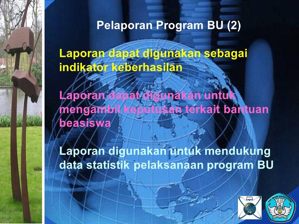 Pelaporan Program BU (2) Laporan dapat digunakan sebagai indikator keberhasilan Laporan dapat digunakan untuk mengambil keputusan terkait bantuan beasiswa Laporan digunakan untuk mendukung data statistik pelaksanaan program BU