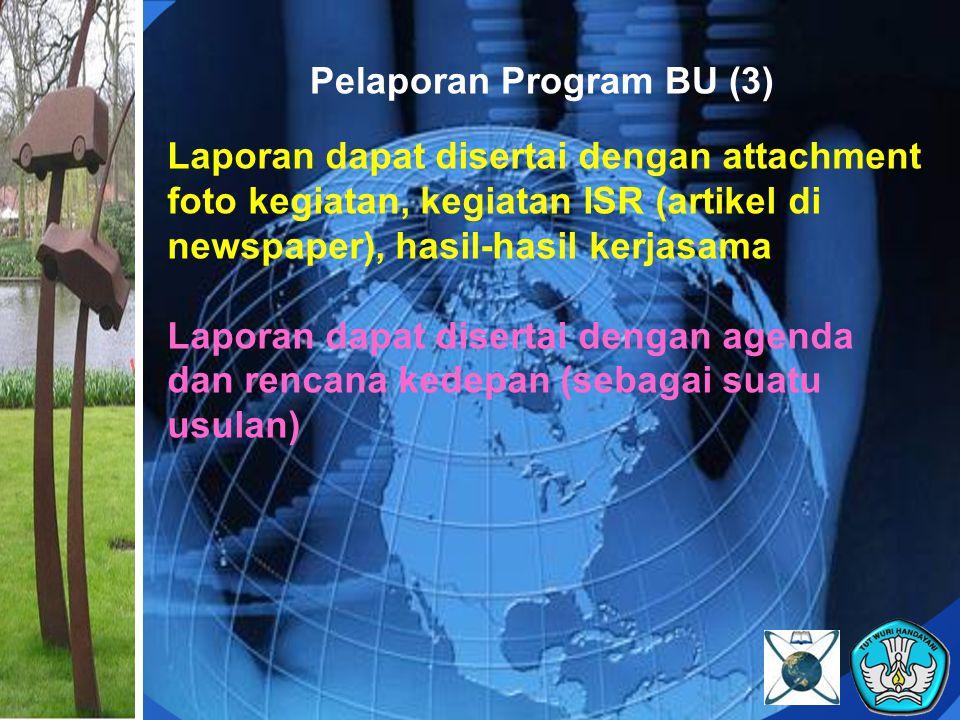 Pelaporan Program BU (3) Laporan dapat disertai dengan attachment foto kegiatan, kegiatan ISR (artikel di newspaper), hasil-hasil kerjasama Laporan da