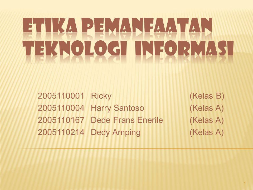 2005110001 Ricky(Kelas B) 2005110004 Harry Santoso(Kelas A) 2005110167 Dede Frans Enerile(Kelas A) 2005110214 Dedy Amping(Kelas A) 1