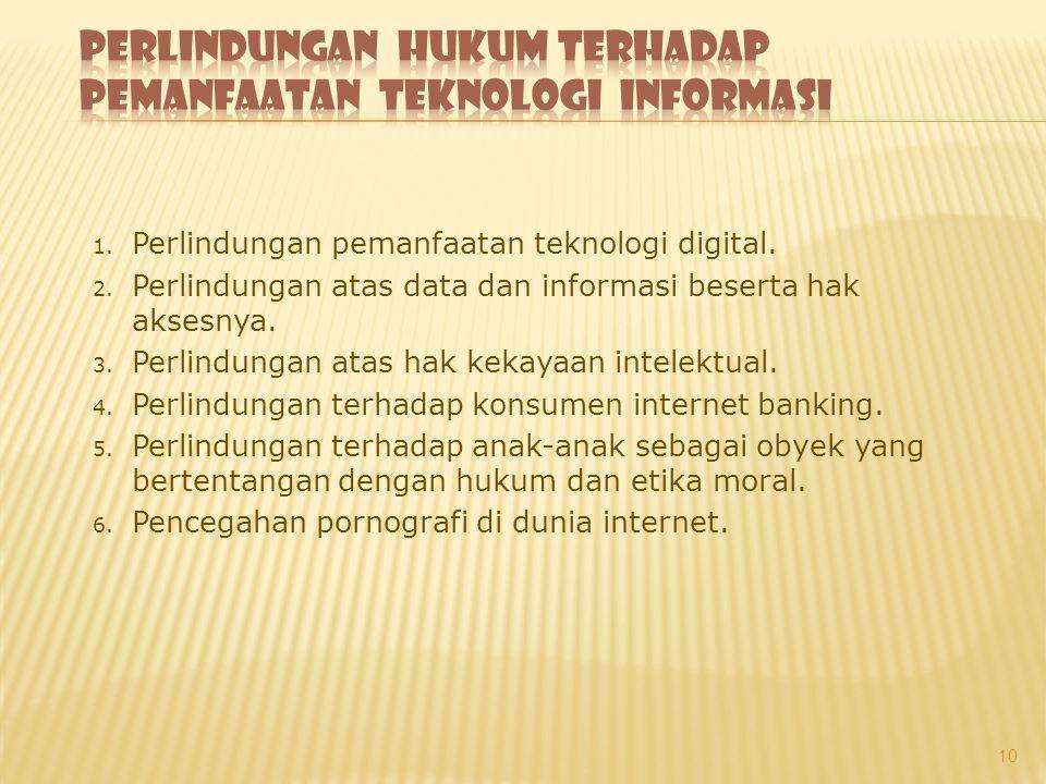 1. Perlindungan pemanfaatan teknologi digital. 2. Perlindungan atas data dan informasi beserta hak aksesnya. 3. Perlindungan atas hak kekayaan intelek