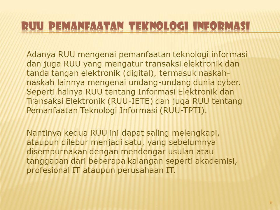 Adanya RUU mengenai pemanfaatan teknologi informasi dan juga RUU yang mengatur transaksi elektronik dan tanda tangan elektronik (digital), termasuk na