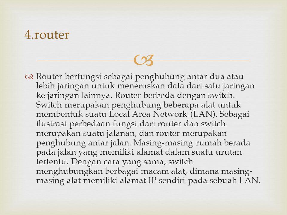   Router berfungsi sebagai penghubung antar dua atau lebih jaringan untuk meneruskan data dari satu jaringan ke jaringan lainnya. Router berbeda den