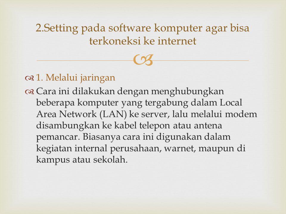   1. Melalui jaringan  Cara ini dilakukan dengan menghubungkan beberapa komputer yang tergabung dalam Local Area Network (LAN) ke server, lalu mela