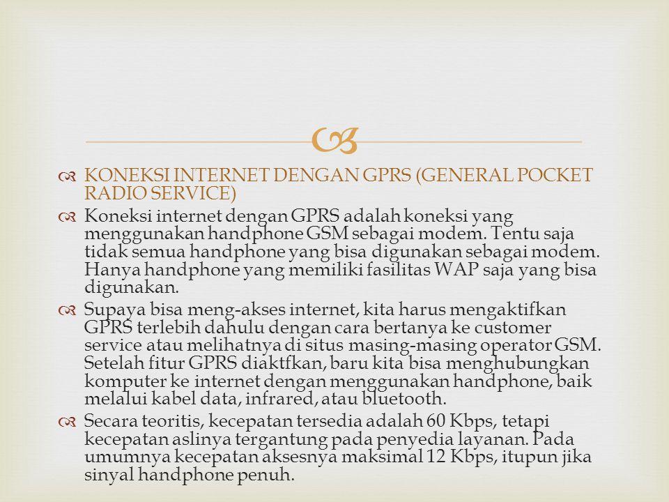   KONEKSI INTERNET DENGAN GPRS (GENERAL POCKET RADIO SERVICE)  Koneksi internet dengan GPRS adalah koneksi yang menggunakan handphone GSM sebagai m