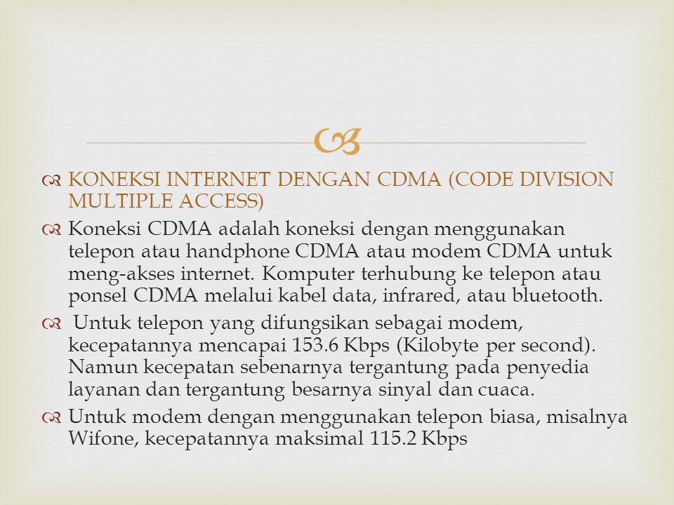   KONEKSI INTERNET DENGAN CDMA (CODE DIVISION MULTIPLE ACCESS)  Koneksi CDMA adalah koneksi dengan menggunakan telepon atau handphone CDMA atau mod