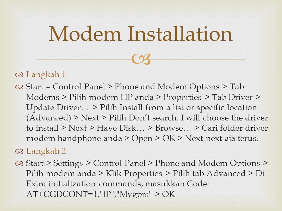   Langkah 1  Start – Control Panel > Phone and Modem Options > Tab Modems > Pilih modem HP anda > Properties > Tab Driver > Update Driver… > Pilih