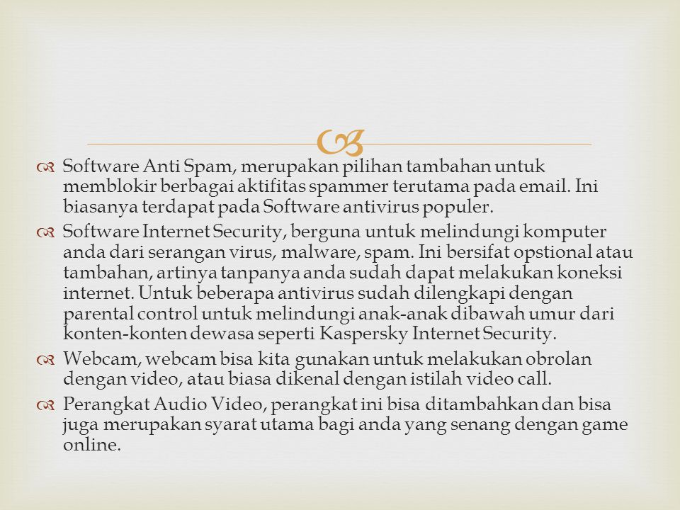   Software Anti Spam, merupakan pilihan tambahan untuk memblokir berbagai aktifitas spammer terutama pada email. Ini biasanya terdapat pada Software