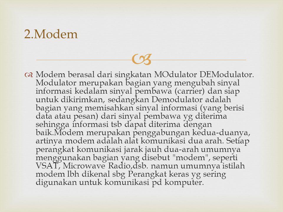   Modem berasal dari singkatan MOdulator DEModulator. Modulator merupakan bagian yang mengubah sinyal informasi kedalam sinyal pembawa (carrier) dan
