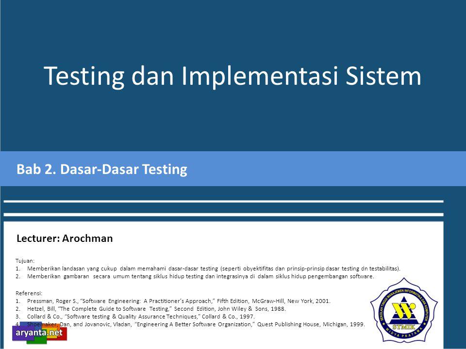1.Obyektifitas Testing Meningkatkan kepercayaan bahwa sistem dapat digunakan dengan tingkat resiko yang dapat diterima Menyediakan informasi yang dapat mencegah terulangnya error yang perna terjadi Menyediakan informasi yang membantu untuk mendeteksi error secara dini Mencari error dan kelemahan atau keterbatasan sistem Mencari sejauh apa kemampuan dari sistem Menyediakan informasi untuk kualitas produk software Dasar-Dasar Testing Misi dari tim testing tidak hanya untuk melakukan testing, tapi juga untuk membantu meminimalkan resiko kegagalan proyek Tester tidak melakukan pembenahan atau pembedahan kode, tidak mempermalukan atau melakukan komplain pada suatu individu atau tim, hanya menginformasikan Tester adalah individu yang memberikan hasil pengukuran dari kualitas software 2.