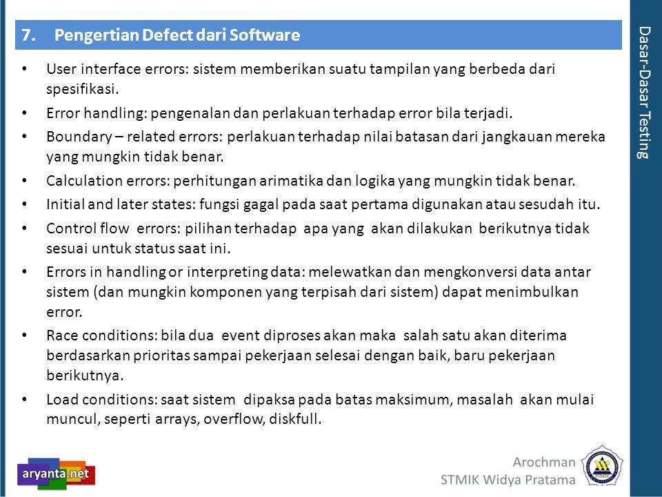 7.Pengertian Defect dari Software User interface errors: sistem memberikan suatu tampilan yang berbeda dari spesifikasi. Error handling: pengenalan da