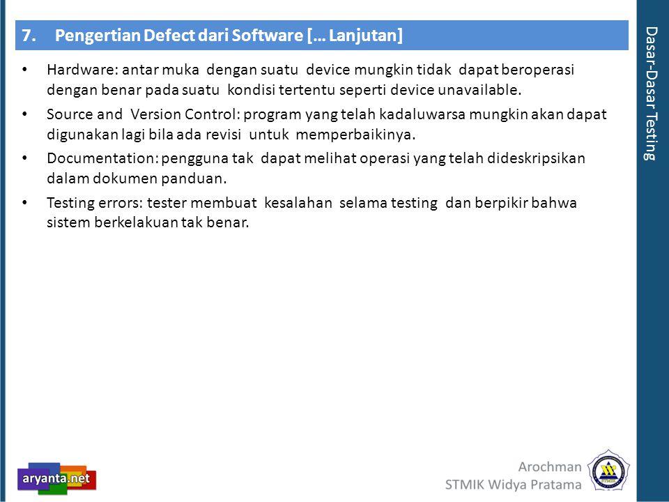 7.Pengertian Defect dari Software [… Lanjutan] Hardware: antar muka dengan suatu device mungkin tidak dapat beroperasi dengan benar pada suatu kondisi tertentu seperti device unavailable.
