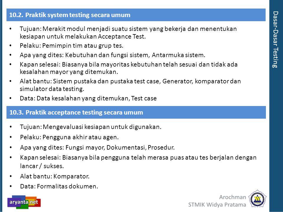 10.2. Praktik system testing secara umum Tujuan: Merakit modul menjadi suatu sistem yang bekerja dan menentukan kesiapan untuk melakukan Acceptance Te