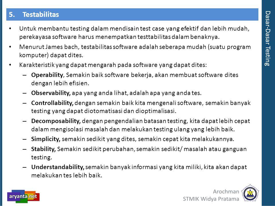 5.Testabilitas Untuk membantu testing dalam mendisain test case yang efektif dan lebih mudah, perekayasa software harus menempatkan testtabilitas dala