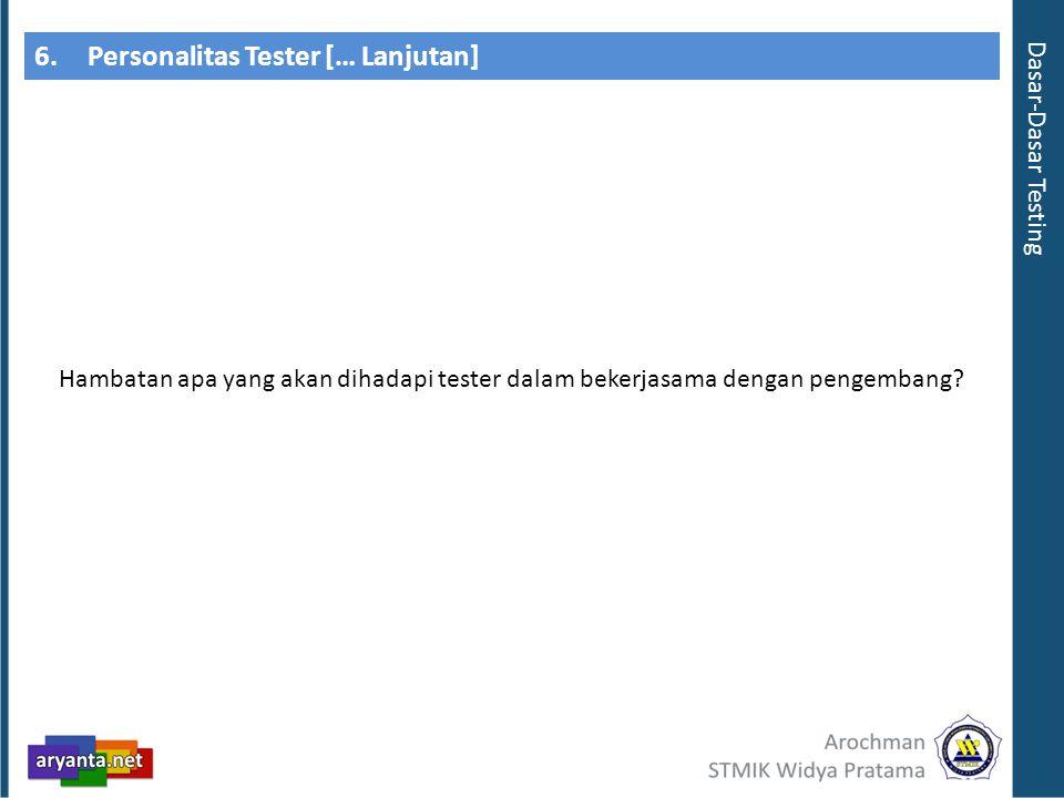 6.Personalitas Tester [… Lanjutan] Hambatan apa yang akan dihadapi tester dalam bekerjasama dengan pengembang.