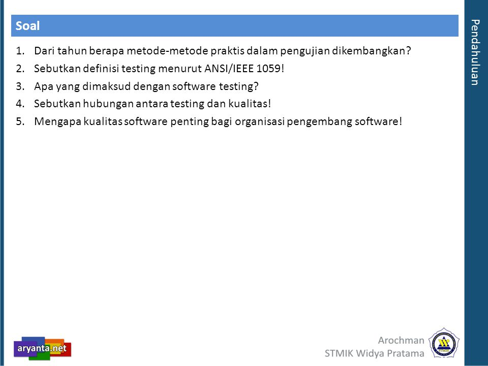 Soal 1.Dari tahun berapa metode-metode praktis dalam pengujian dikembangkan? 2.Sebutkan definisi testing menurut ANSI/IEEE 1059! 3.Apa yang dimaksud d