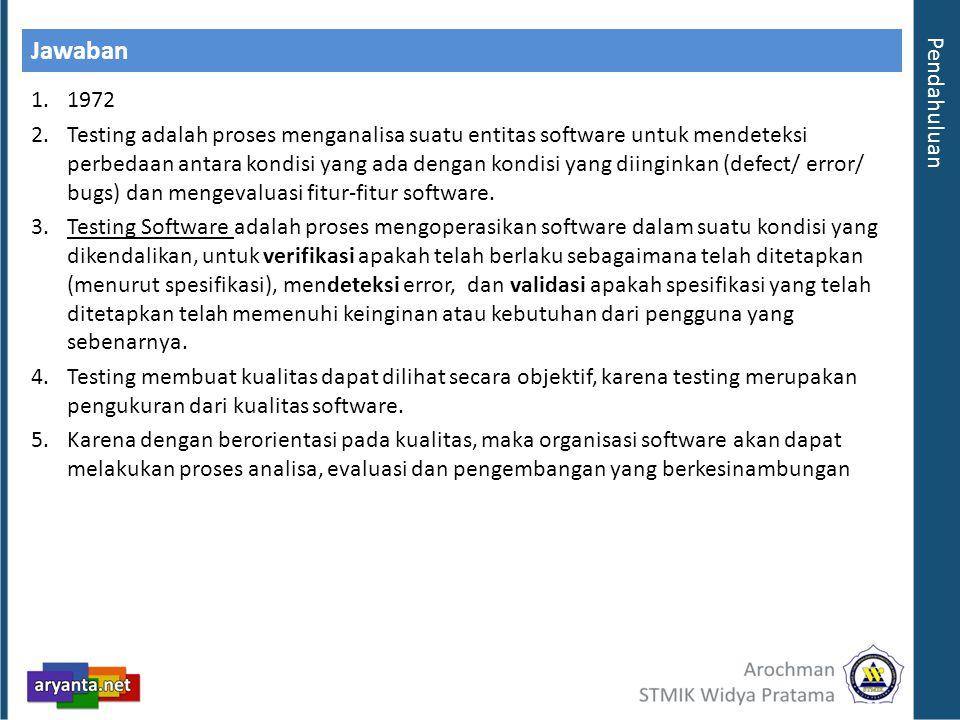 Jawaban 1.1972 2.Testing adalah proses menganalisa suatu entitas software untuk mendeteksi perbedaan antara kondisi yang ada dengan kondisi yang diing