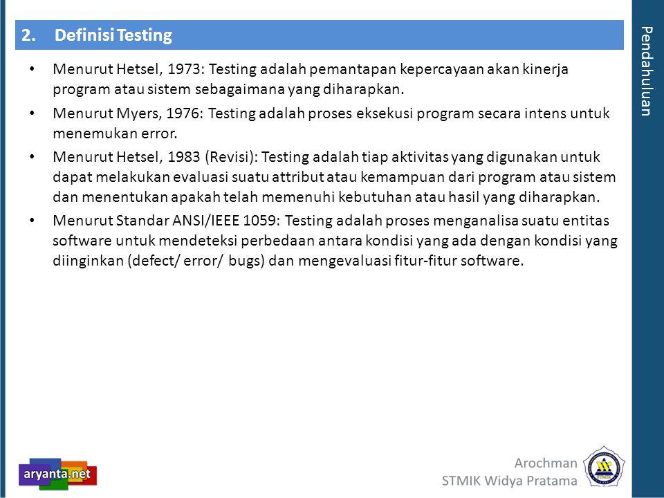 2.Definisi Testing Menurut Hetsel, 1973: Testing adalah pemantapan kepercayaan akan kinerja program atau sistem sebagaimana yang diharapkan. Menurut M