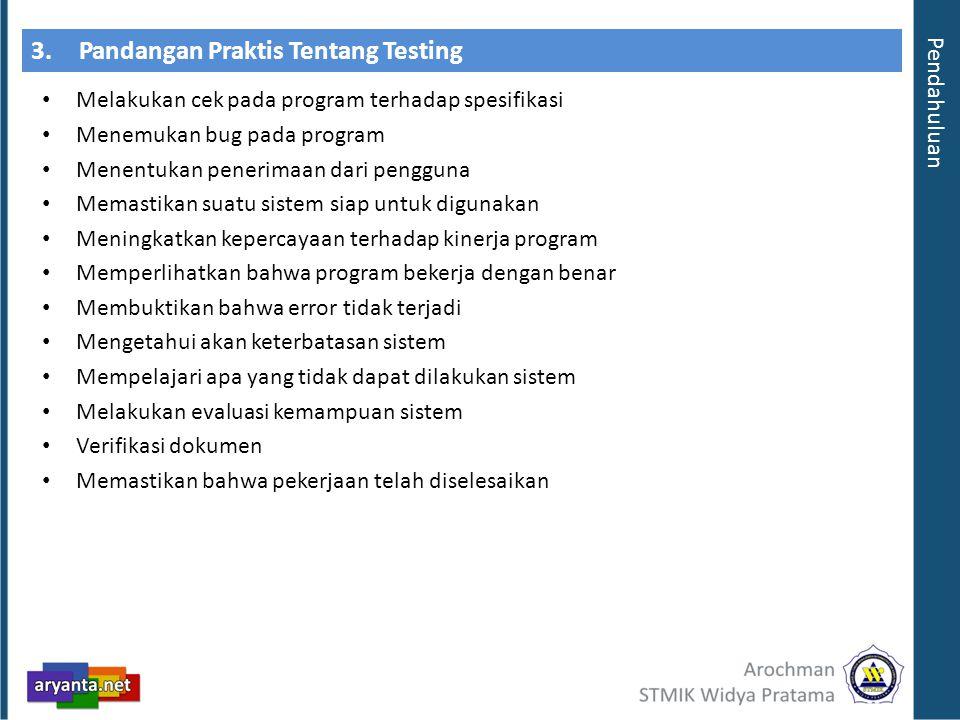 3.Pandangan Praktis Tentang Testing Melakukan cek pada program terhadap spesifikasi Menemukan bug pada program Menentukan penerimaan dari pengguna Mem
