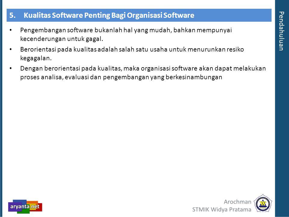 5.Kualitas Software Penting Bagi Organisasi Software Pengembangan software bukanlah hal yang mudah, bahkan mempunyai kecenderungan untuk gagal. Berori