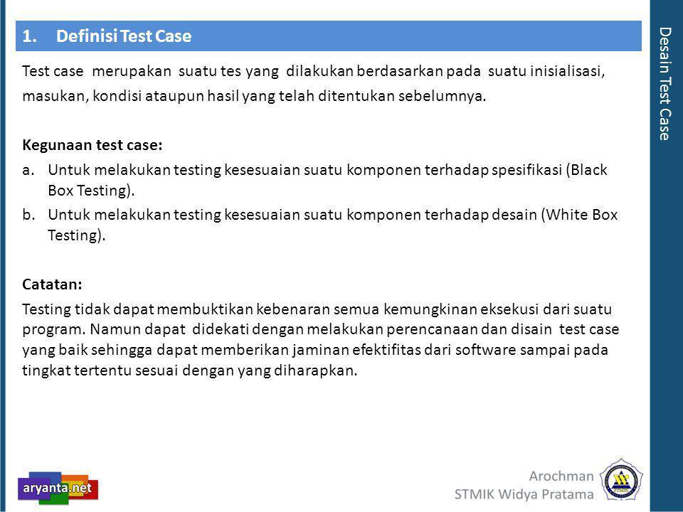 1.Definisi Test Case Test case merupakan suatu tes yang dilakukan berdasarkan pada suatu inisialisasi, masukan, kondisi ataupun hasil yang telah ditentukan sebelumnya.