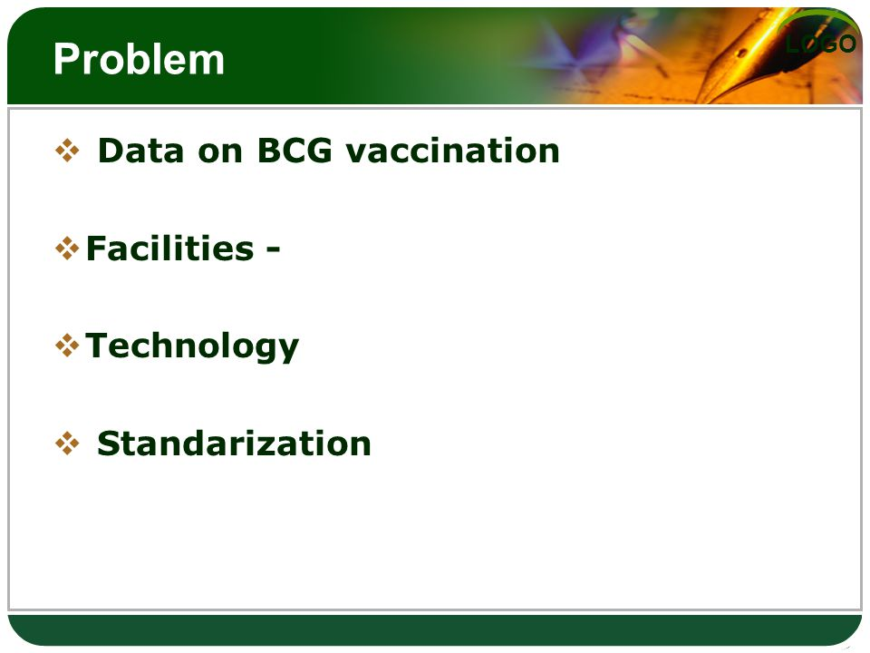 LOGO Problem  Data on BCG vaccination  Facilities -  Technology  Standarization
