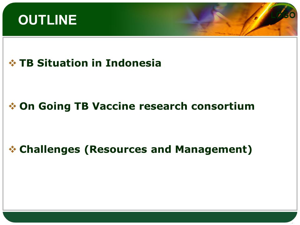 LOGO OUTLINE  TB Situation in Indonesia  On Going TB Vaccine research consortium  Challenges (Resources and Management)