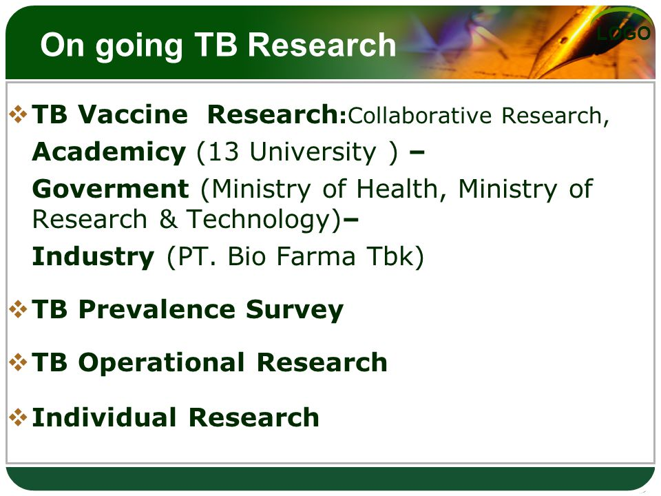 LOGO On going TB Research  TB Vaccine Research :Collaborative Research, Academicy (13 University ) – Goverment (Ministry of Health, Ministry of Research & Technology)– Industry (PT.
