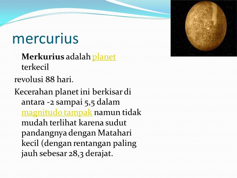 mercurius Merkurius adalah planet terkecilplanet revolusi 88 hari. Kecerahan planet ini berkisar di antara -2 sampai 5,5 dalam magnitudo tampak namun
