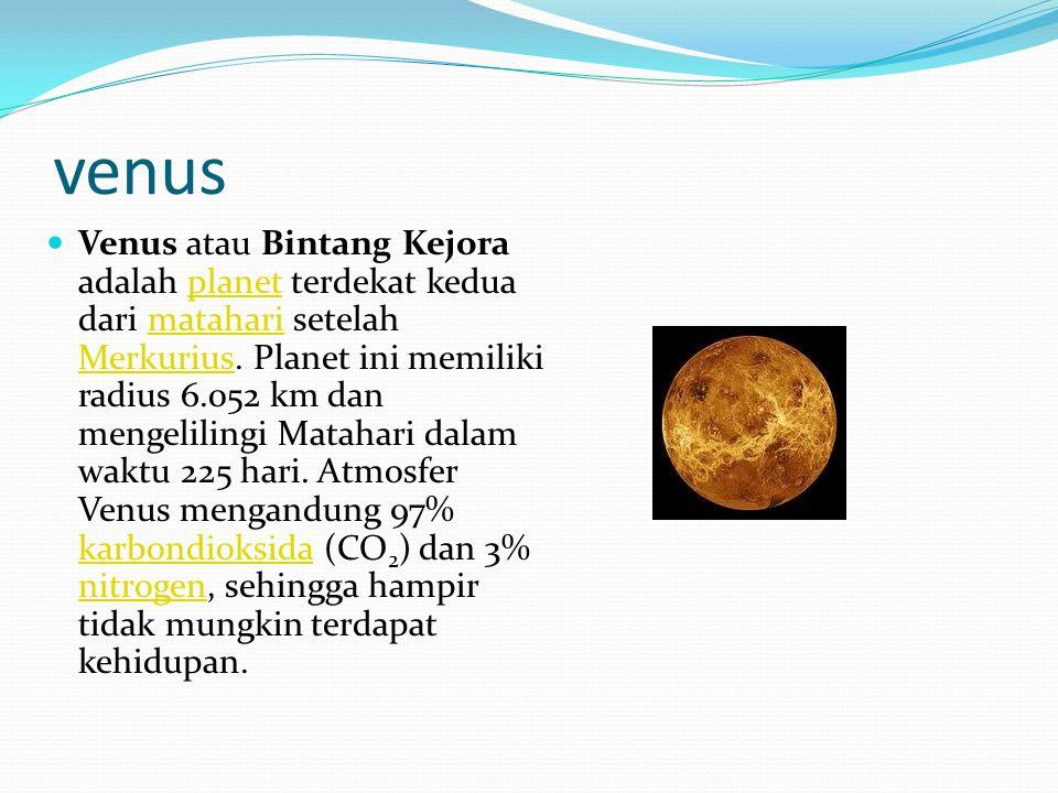 venus Venus atau Bintang Kejora adalah planet terdekat kedua dari matahari setelah Merkurius. Planet ini memiliki radius 6.052 km dan mengelilingi Mat