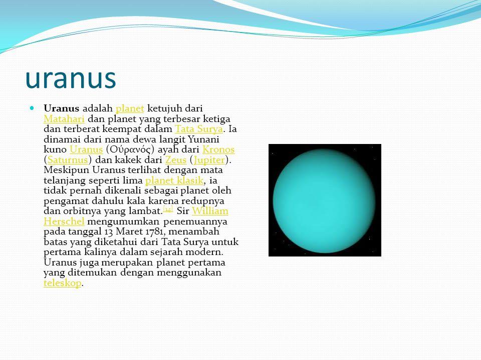 uranus Uranus adalah planet ketujuh dari Matahari dan planet yang terbesar ketiga dan terberat keempat dalam Tata Surya. Ia dinamai dari nama dewa lan
